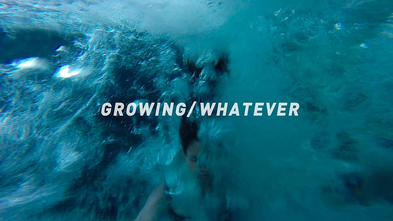 Growing / Whatever